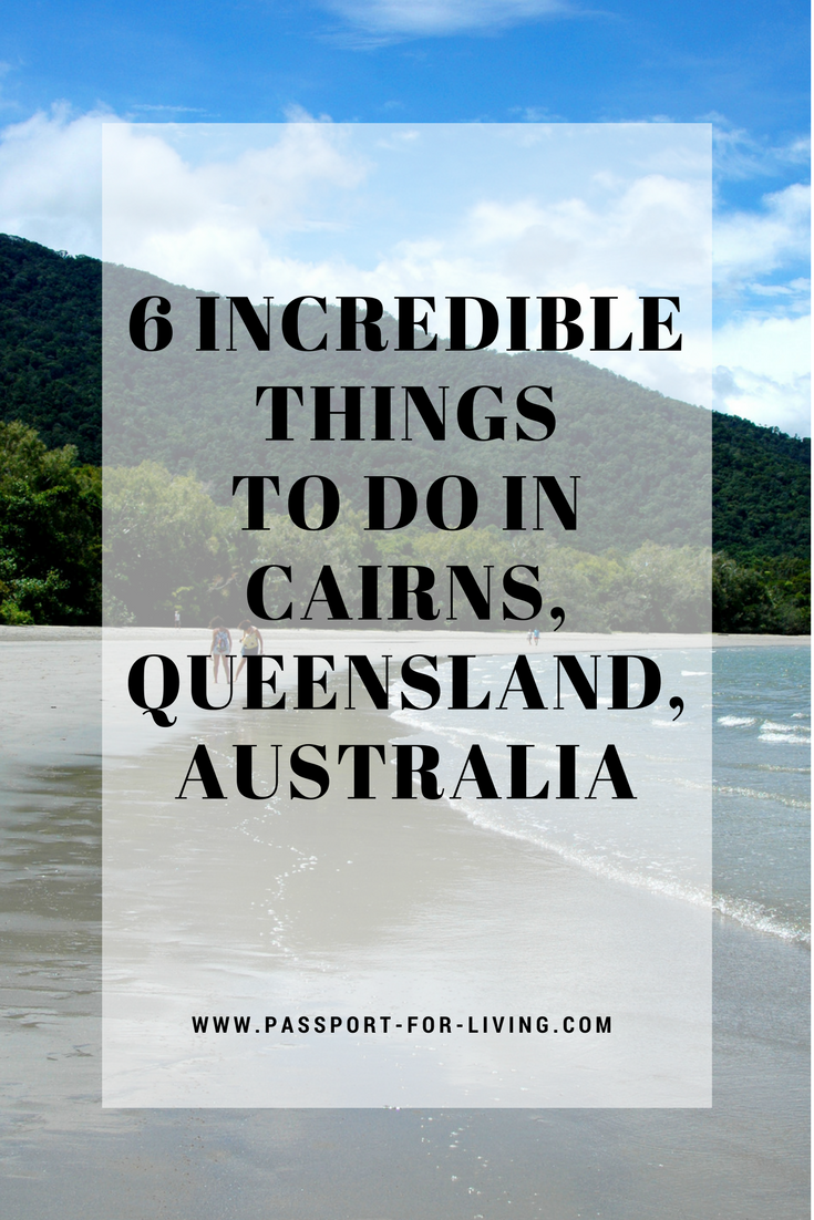 6 Incredible Things to do in Cairns, Queensland, Australia