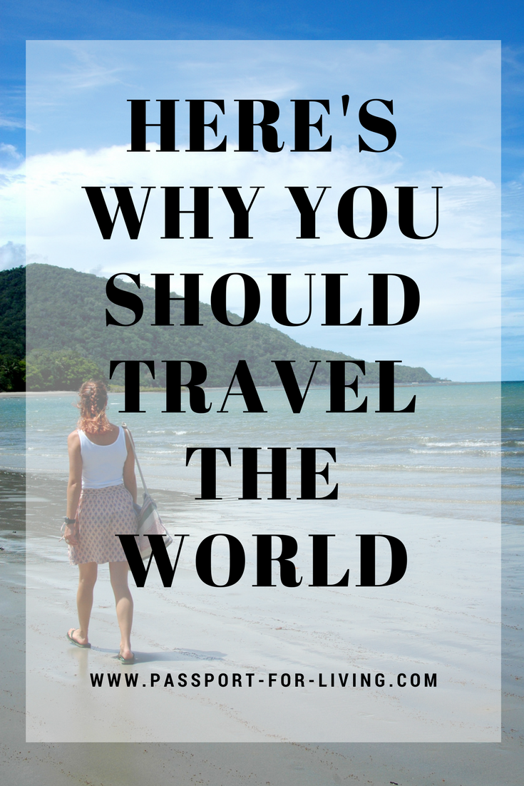 Here's Why You Should Travel the World - Reasons to Travel