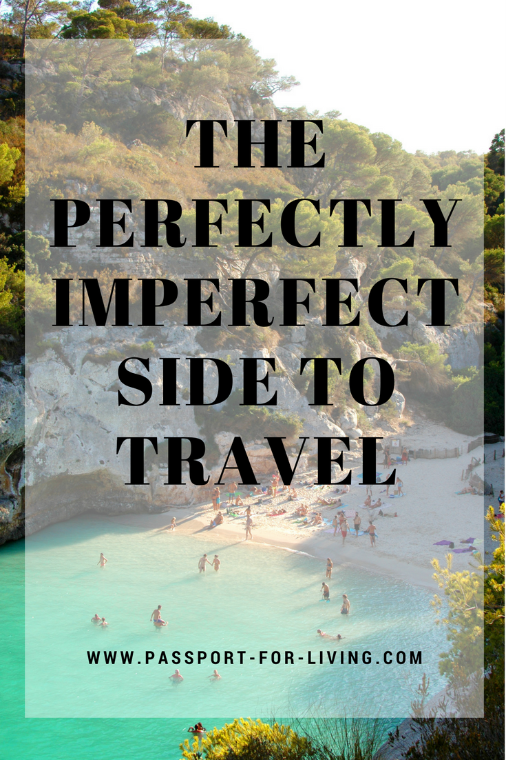 The Perfectly Imperfect Side to Travel - Passport for Living