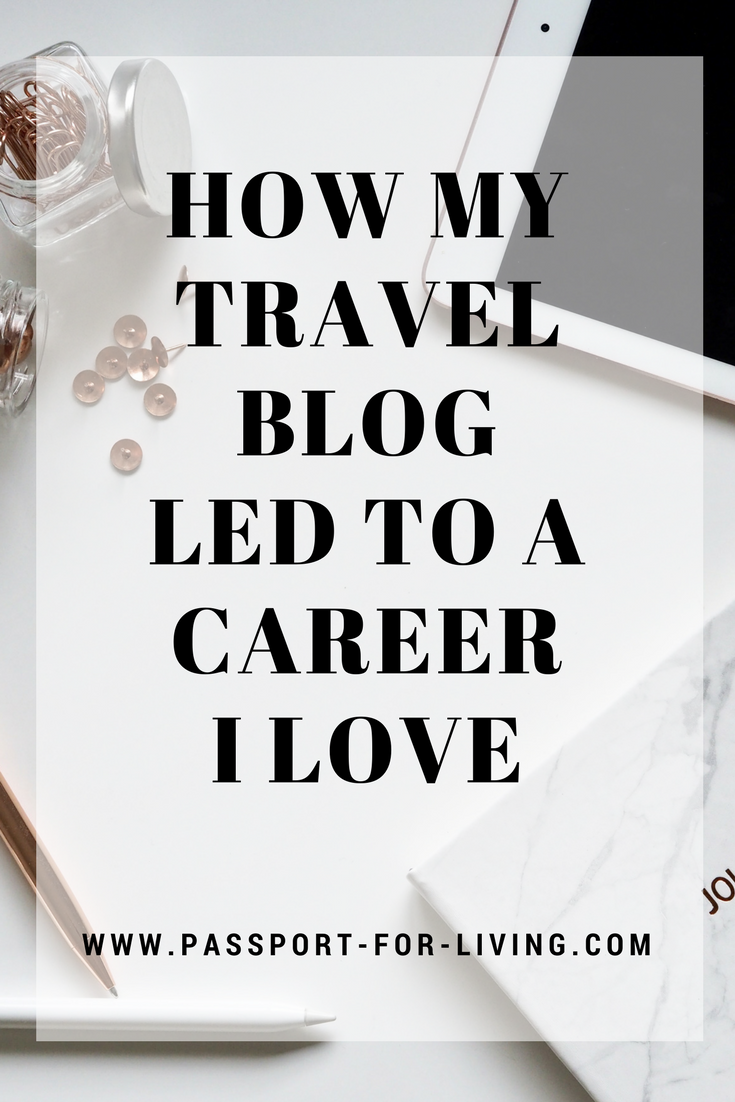 How My Travel Blog Led to a Career I Love - Turn Blogging into a Career #travelblog #blogging #travelblogging