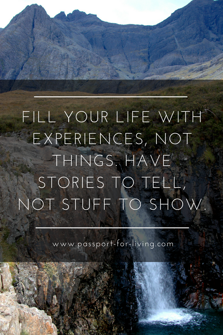 Fill Your Life With Experiences, Not Things. Have Stories To Tell, Not  Stuff. U201c